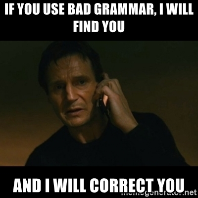 if-you-use-bad-grammar-i-will-find-you-and-i-will-correct-you.jpg